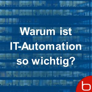 Warum ist IT-Automation so wichtig
