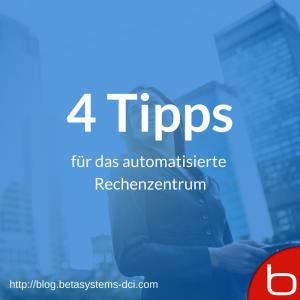 4 Tipps für das automatisierte Rechenzentrum - Beta Systems