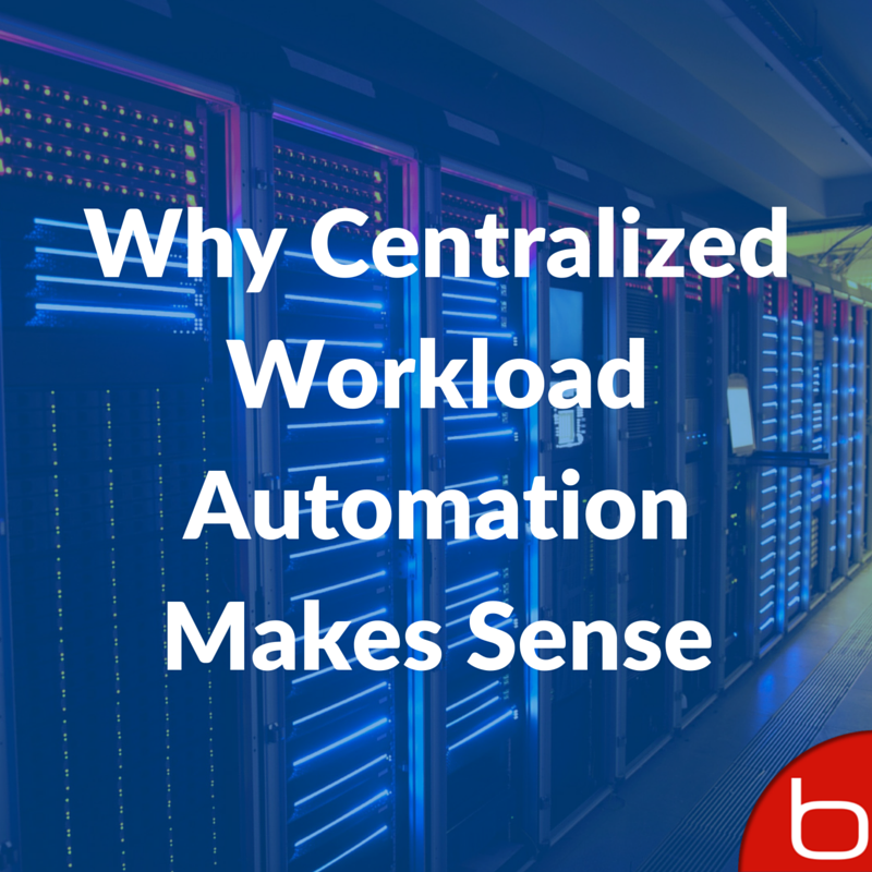 Why Centralized Workload Automation Makes Sense