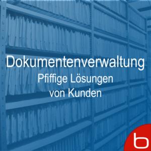 Dokumentenverwaltung – Pfiffige Loesungen von Kunden