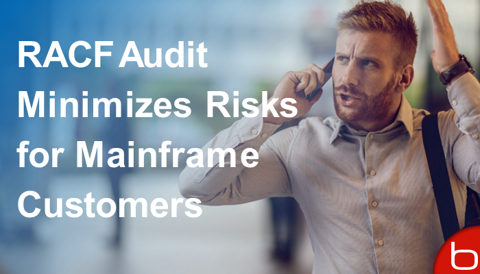 RACF Audit Minimizes Risks for Mainframe Customers